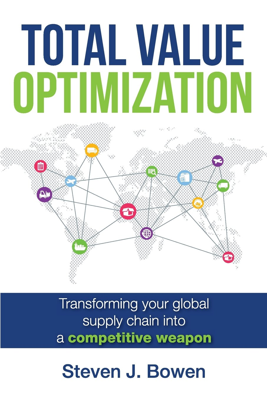 Total Value Optimization: Transforming Your Global Supply Chain Into a Competitive Weapon