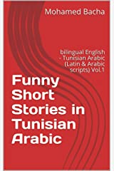 Funny Short Stories in Tunisian Arabic: bilingual English - Tunisian Arabic (Latin & Arabic scripts) Vol.1 (Read Funny Short Stories in Tunisian Arabic) Kindle Edition