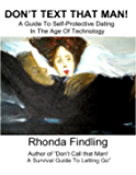 Don't Text That Man!: A Guide To Self Protective Dating in the Age of Technology