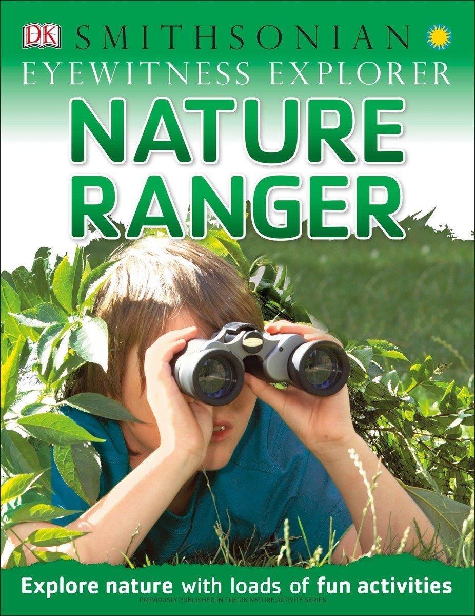 Eyewitness Explorer: Nature Ranger: Explore Nature with Loads of Fun Activities (DK Smithsonian Eyewitness Explorer) ebook
