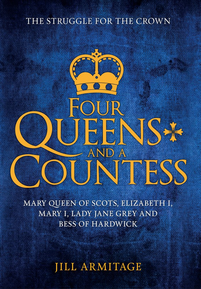 Read Online Four Queens and a Countess: Mary Queen of Scots, Elizabeth I, Mary I, Lady Jane Grey and Bess of Hardwick: The Struggle for the Crown pdf epub