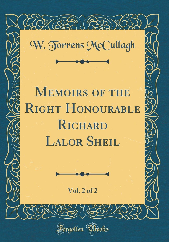 Memoirs of the Right Honourable Richard Lalor Sheil, Vol. 2 of 2 (Classic Reprint) PDF