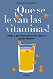 ¡Que se le van las vitaminas!: Mitos y secretos que solo la ciencia puede resolver (Spanish Edition)