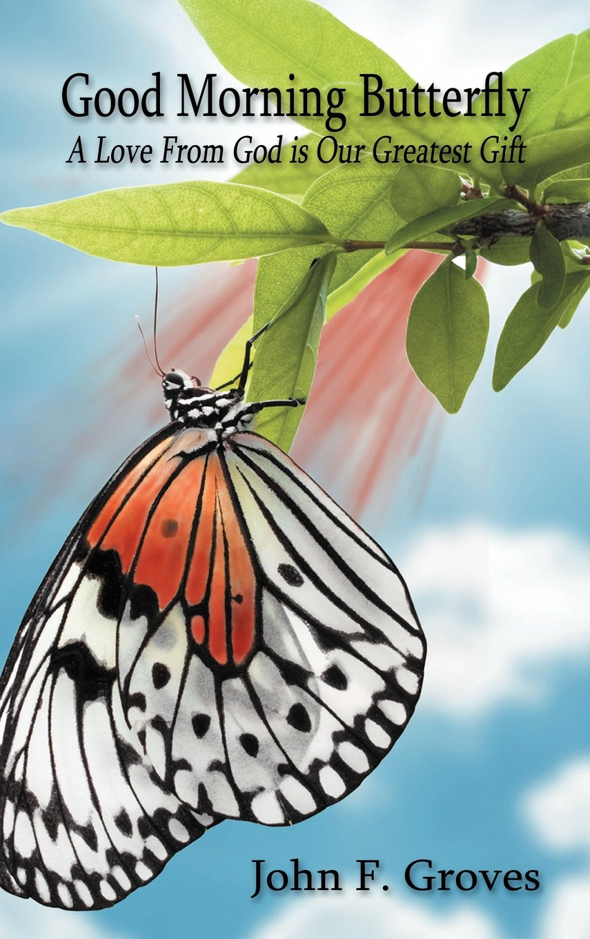 Good Morning Butterfly A Love From God Is Our Greatest Gift John F
