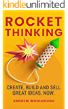 Rocket Thinking: Create, Build and Sell Great Ideas. Now.
