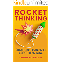 Rocket Thinking: Create, Build and Sell Great Ideas. Now. (English Edition)