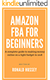 Amazon FBA for Beginners: A complete guide to making money online on a tight budget in 2018