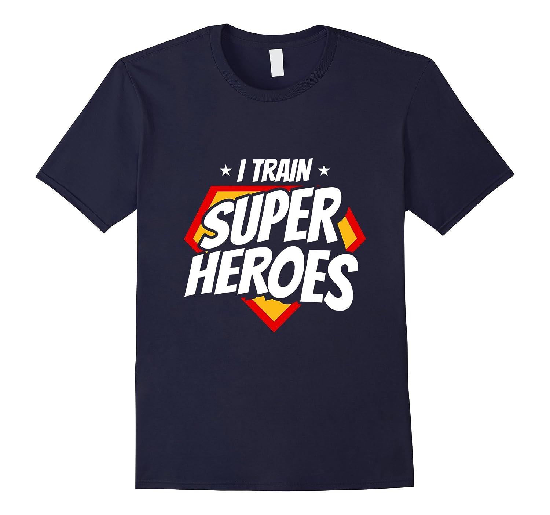 Coach, Teacher, Trainer, I Train Superheroes T-Shirt-FL