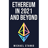 Ethereum in 2021 and beyond (English Edition)