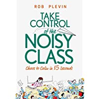 Take Control of the Noisy Class: Chaos to Calm in 15 Seconds (Super-effective classroom...