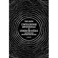 L'intelligence artificielle ou l'enjeu du siècle : Anatomie d'un antihumanisme radical