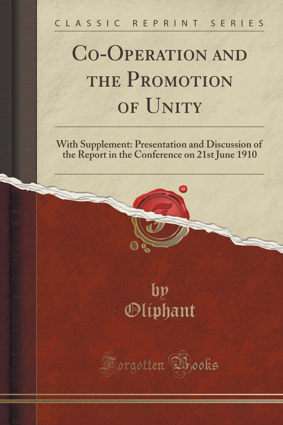 Read Online Co-Operation and the Promotion of Unity: With Supplement: Presentation and Discussion of the Report in the Conference on 21st June 1910 (Classic Reprint) pdf