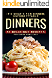 It's What's for Dinner; Unforgettable Dinners: 51 Delicious Recipes for Every Home Chef