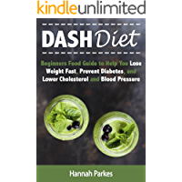 DASH Diet: Beginners Food Guide to Help You Lose Weight Fast, Prevent Diabetes, and Lower Cholesterol and Blood Pressure (Includes Delicious Healthy Recipes ... Plan to Prevent Heart Disease and Stroke)