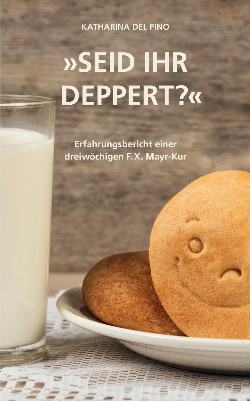Seid ihr deppert?: Erfahrungsbericht einer dreiwöchigen F.X. Mayr-Kur ...