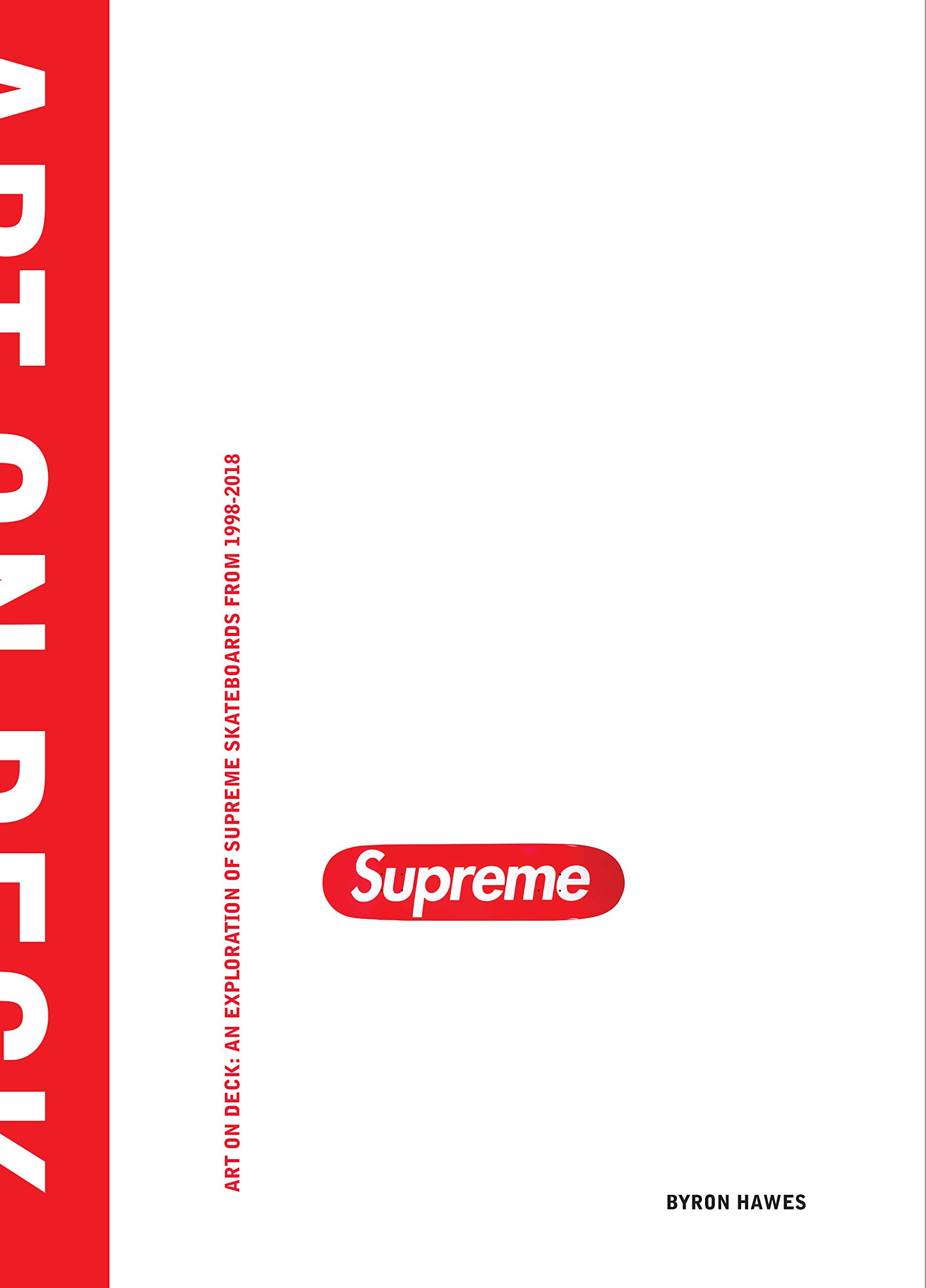 Art On Deck  An Exploration Of Supreme Skateboards From 1998 2018