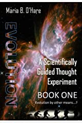 Evolution: A Scientifically Guided Thought Experiment: Book One: Evolution by Other Means..? Kindle Edition