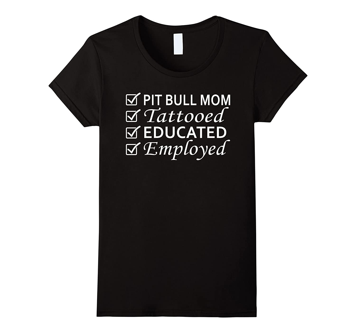 Women's Pit bull mom, tattooed, educated, and employed T-shirt-TH