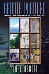 Greater Portland: Urban Life and Landscape in the Pacific Northwest (Metropolitan Portraits) Paperback