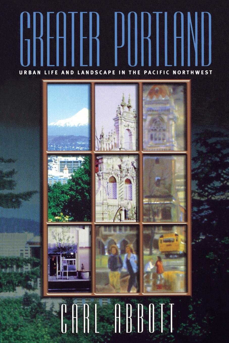 Greater Portland: Urban Life and Landscape in the Pacific Northwest ( Metropolitan Portraits): Carl Abbott: 9780812217797: Amazon.com: Books