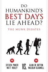 Do Humankind's Best Days Lie Ahead?: The Munk Debates Kindle Edition