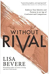 Without Rival: Embrace Your Identity and Purpose in an Age of Confusion and Comparison Paperback