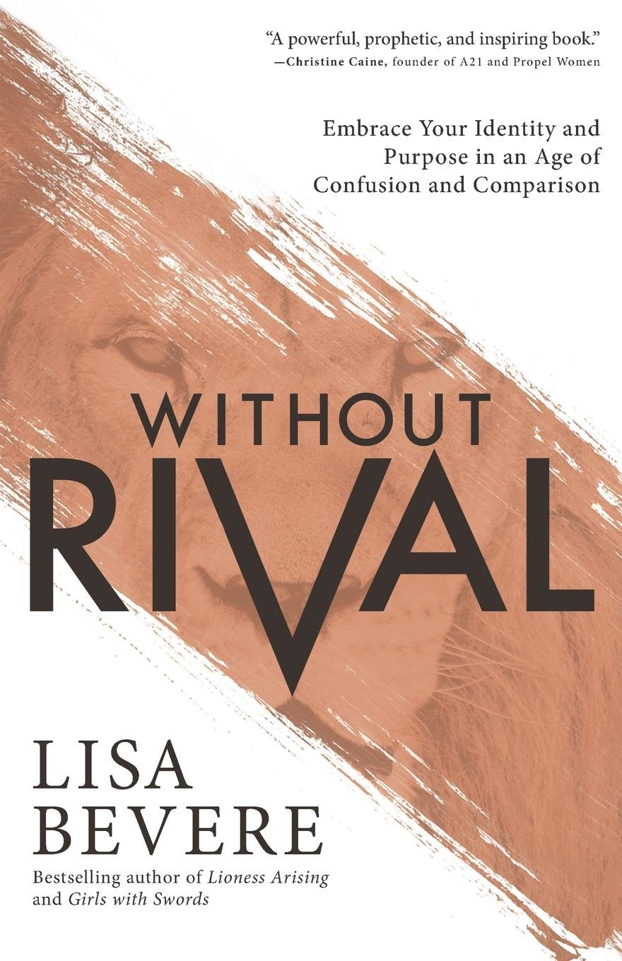 Without Rival: Embrace Your Identity and Purpose in an Age of Confusion and  Comparison: Amazon.co.uk: Lisa Bevere: 9780800727246: Books