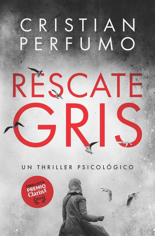 Amazon.com: Rescate gris: Finalista del Premio Clarín Novela 2018 (Spanish  Edition) (9789872697846): Cristian Perfumo: Books