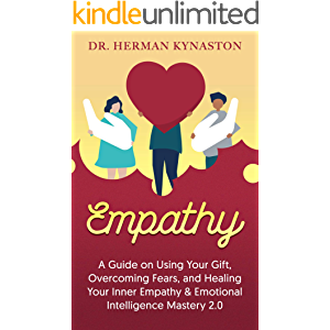 Empathy ( Empath a Complete Guide): A Guide on Using Your Gift, Overcoming Fears, and Healing Your Inner Empathy…
