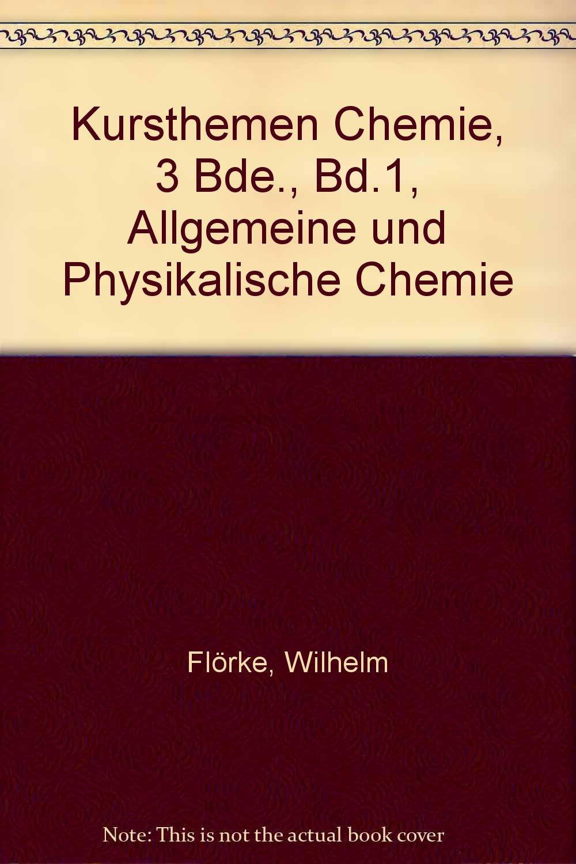 Kursthemen Chemie, 3 Bde, Bd.1, Allgemeine und Physikalische Chemie