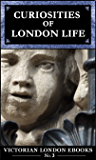 Curiosities of London Life (Victorian London Ebooks Book 3)