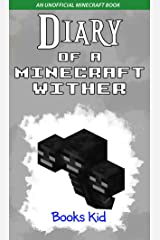 Diary of a Minecraft Wither: An Unofficial Minecraft Book (Minecraft Diary Books and Wimpy Zombie Tales For Kids 8) Kindle Edition