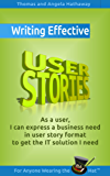 Writing Effective User Stories: As a User, I Can Express a Business Need in User Story Format To Get the IT Solution I Need (Business Analysis Fundamentals - Simply Put! Book 7)