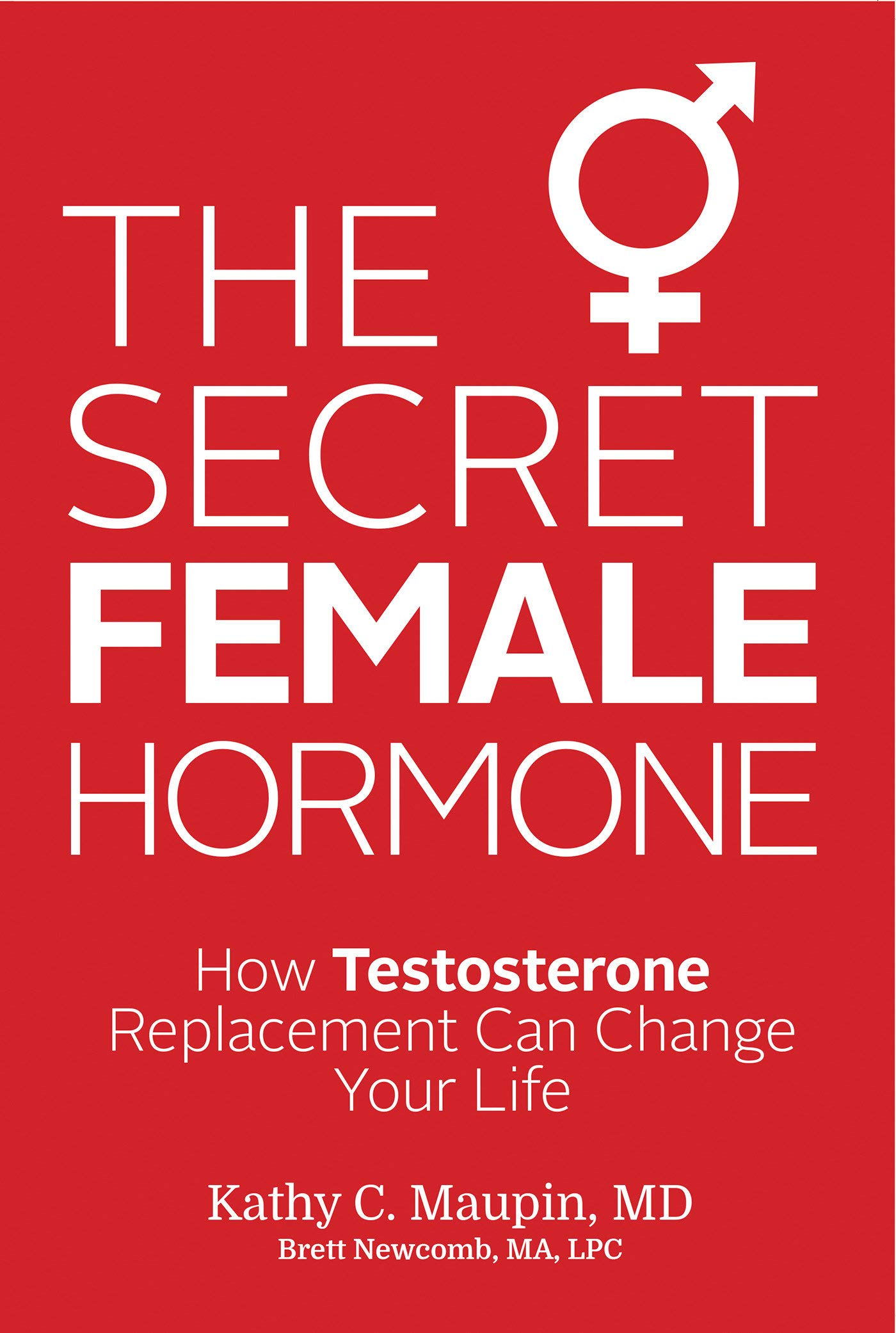 The Secret Female Hormone: How Testosterone Replacement Can Change Your  Life: Kathy C. Maupin M.D., Brett Newcomb MA LPC: 9781401943004:  Amazon.com: Books