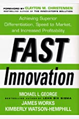 Fast Innovation: Achieving Superior Differentiation, Speed to Market, and Increased Profitability Kindle Edition