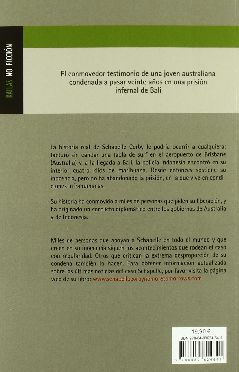NO MÁS MAÑANAS (NO FICCIÓN): Amazon.es: Schapelle Corby, Kathryn Benella, CARLOS OSSÉS TORRÓN: Libros