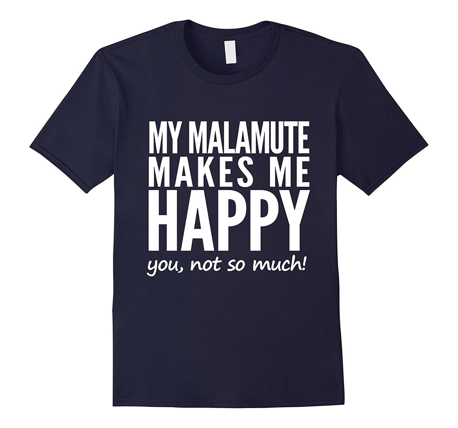 My Malamute Makes Me Happy Funny T-Shirt-Art