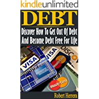 Debt: Discover How To Get Out Of Debt And Become Debt Free For Life (Debt, debt free, debt free for life, how to get out of debt, get out of debt, debt free living, debt free for good)