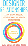 Designer Relationships: A Guide to Happy Monogamy, Positive Polyamory, and Optimistic Open Relationships (English Edition)