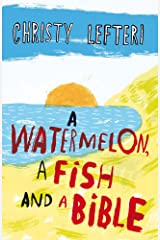 Watermelon, a Fish and a Bible Hardcover