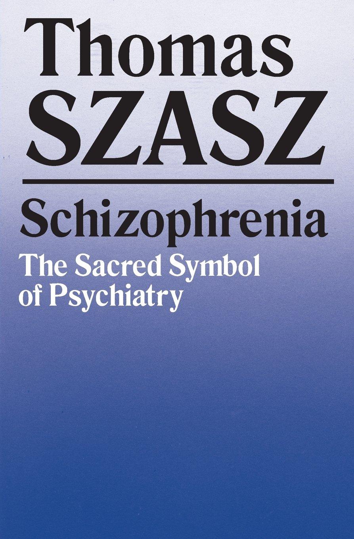 Schizophrenia the sacred symbol of psychiatry thomas szasz schizophrenia the sacred symbol of psychiatry thomas szasz 9780815602248 amazon books buycottarizona Choice Image