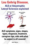 Lou Gehrig Disease, ALS or Amyotrophic Lateral Sclerosis Explained. ALS Symptoms, Signs, Stages, Types, Diagnosis, Treatment, Caregiver Tips, AIDS and
