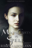 The Moon Casts a Spell: A Novella (The Child of the Erinyes Book 4)