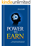 Power to Earn: Sharing money principles that will put you on a path to financial independence (Your Money. Your Slave…