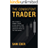 The Consistent Trader: How to Build a Winning Trading System, Master Your Psychology, and Earn Consistent Profits in the Forex Market