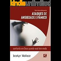 Ataques de ansiedade e pânico: confiando em Deus quando você tem medo (Série Aconselhamento Livro 22)