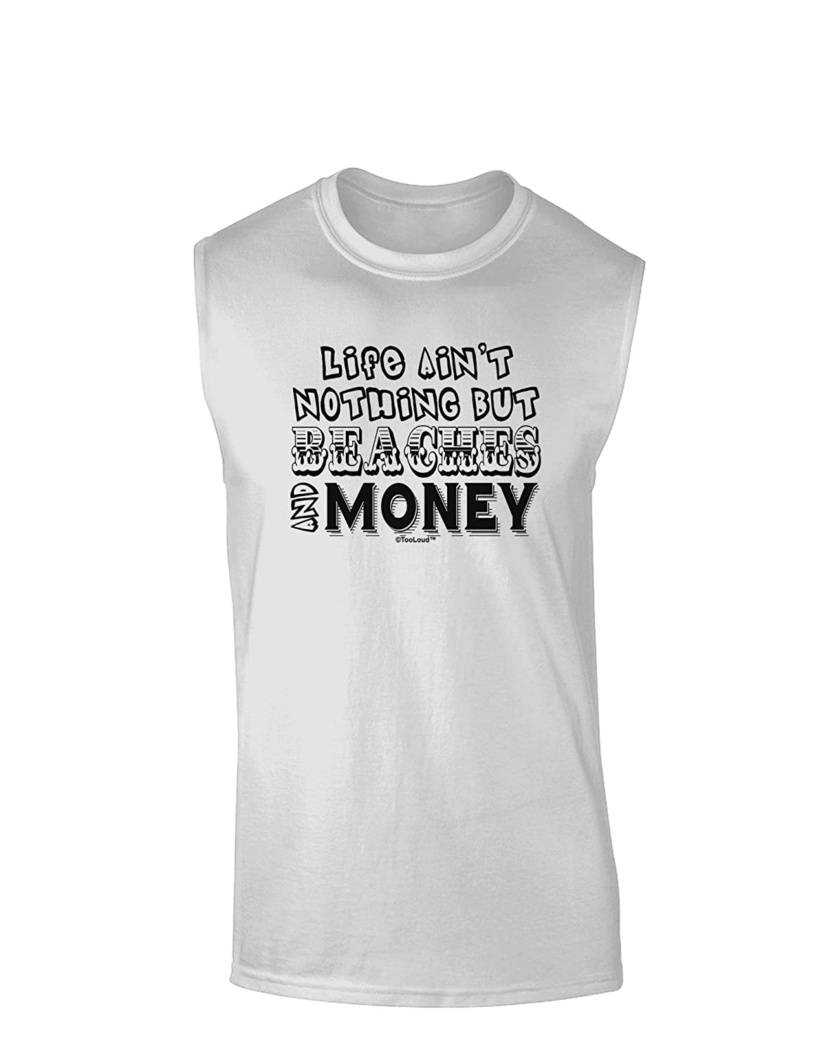 TooLoud Beaches and Money Muscle Shirt