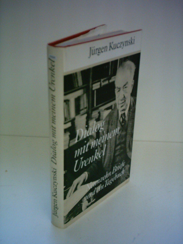 Jürgen Kuczynski: Dialog mit meinem Urenkel - Neunzehn Briefe und ein Tagebuch Gebundenes Buch – 1. Januar 1985 B008SCEWFQ