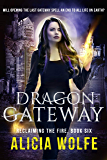 Dragon Gateway:  A New Adult Fantasy Novel (Reclaiming the Fire Book 6)