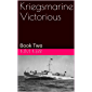 Kriegsmarine Victorious: Book Two